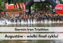 Siódmy finał Garmin Iron Triathlon 2018 w Augustowie!